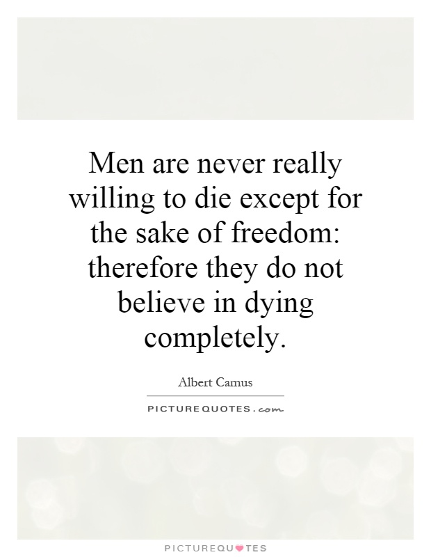 Men are never really willing to die except for the sake of freedom: therefore they do not believe in dying completely Picture Quote #1