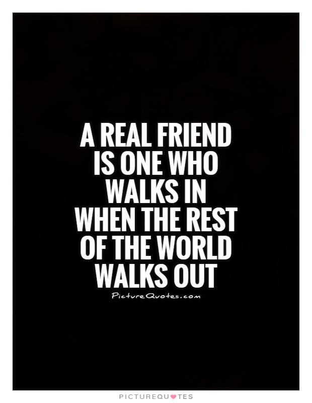 A real friend is one who walks in when the rest of the world walks out Picture Quote #1