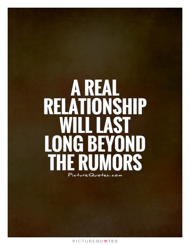 A real relationship will last long beyond the rumors ...