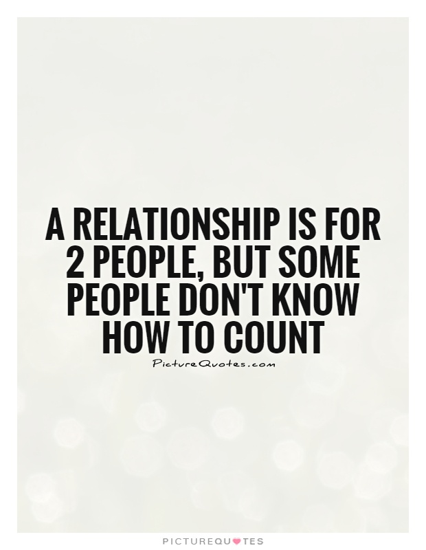 A relationship is for 2 people, but some people don't know how to count Picture Quote #1