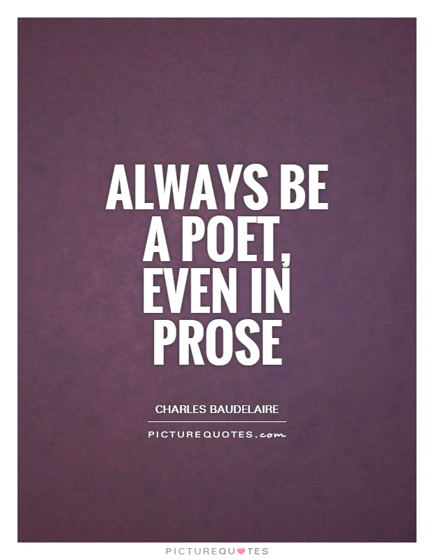 Always be a poet, even in prose Picture Quote #1