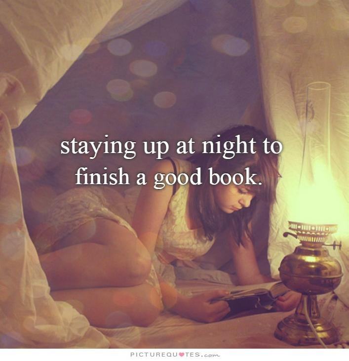 Staying up at night to finish a good book Picture Quote #1