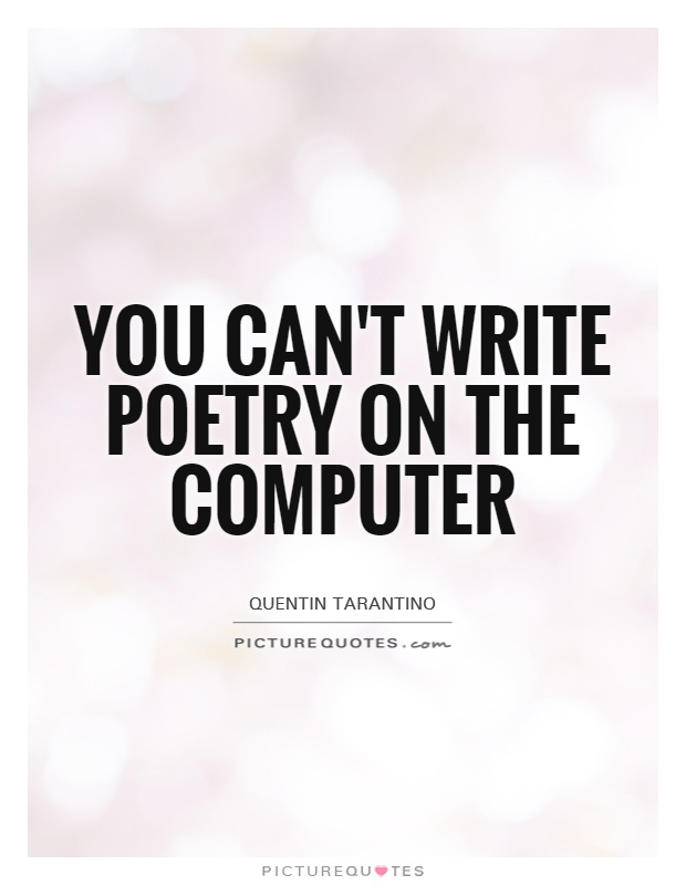 You can't write poetry on the computer Picture Quote #1