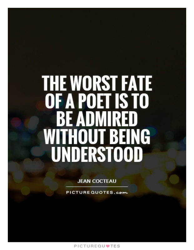 The worst fate of a poet is to be admired without being understood Picture Quote #1