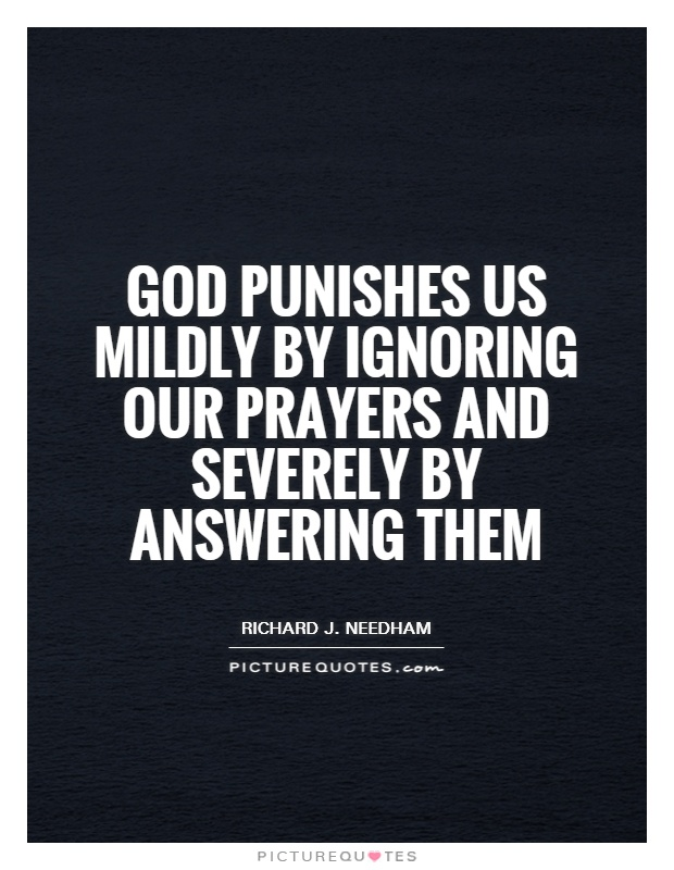 God punishes us mildly by ignoring our prayers and severely by answering them Picture Quote #1