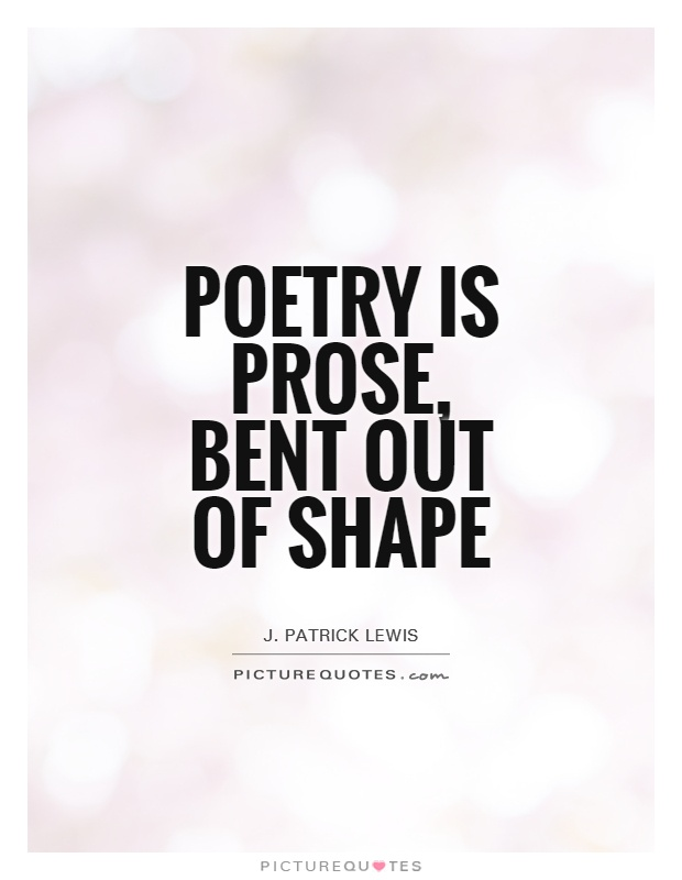 Poetry is prose, bent out of shape Picture Quote #1