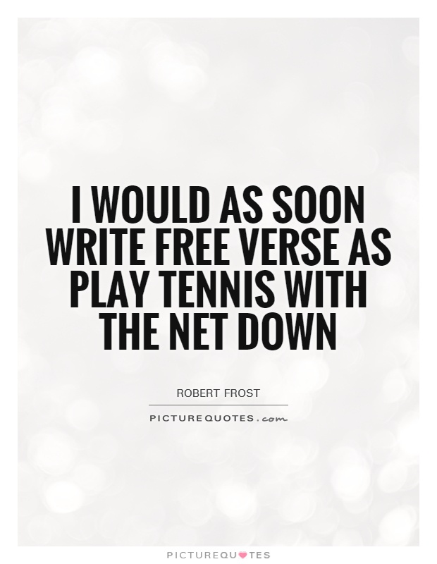 I would as soon write free verse as play tennis with the net down Picture Quote #1