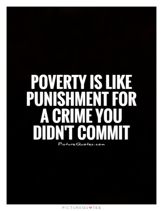 Quotes About Poverty Poverty Is Like Punishment For A Crime You Didn't Commit  Picture