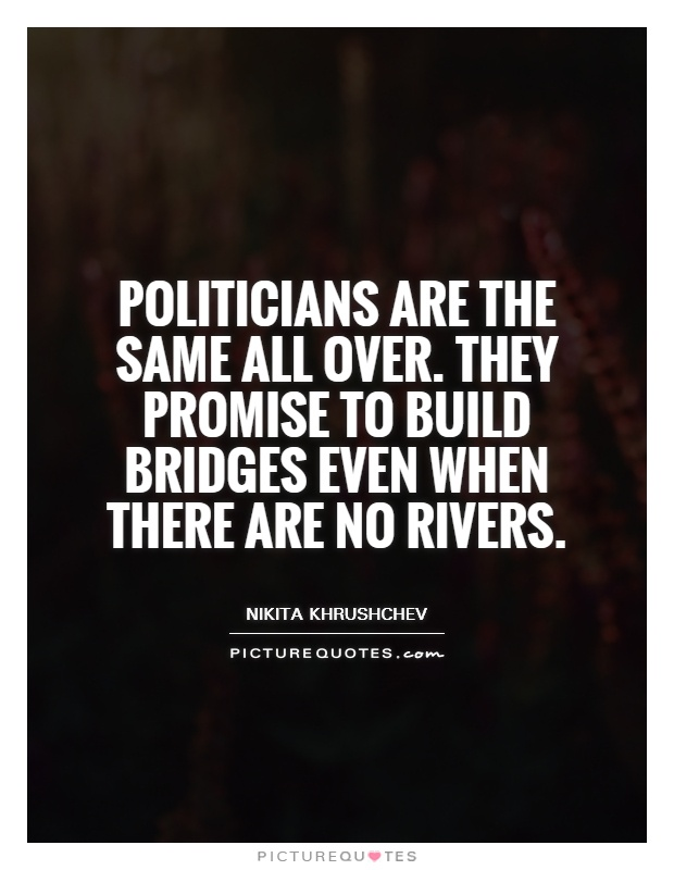 Politicians are the same all over. They promise to build bridges even when there are no rivers Picture Quote #1