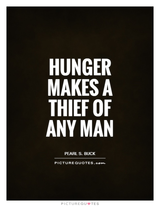 Hunger Quotes Hunger Makes A Thief Of Any Man  Picture Quotes