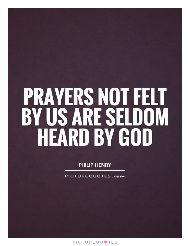 Prayers not felt by us are seldom heard by God Picture Quote #1