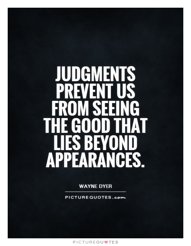 Judgments prevent us from seeing the good that lies beyond appearances Picture Quote #1