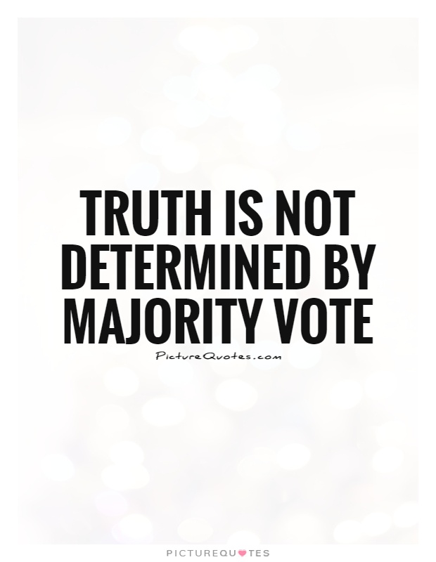 Truth is not determined by majority vote Picture Quote #1