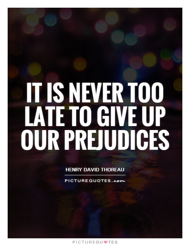 It is never too late to give up our prejudices Picture Quote #1
