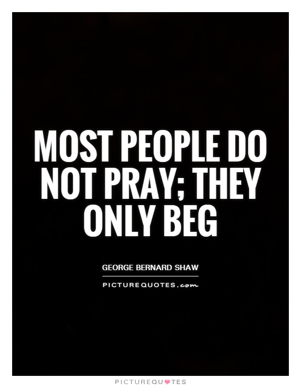 Most people do not pray; they only beg Picture Quote #1