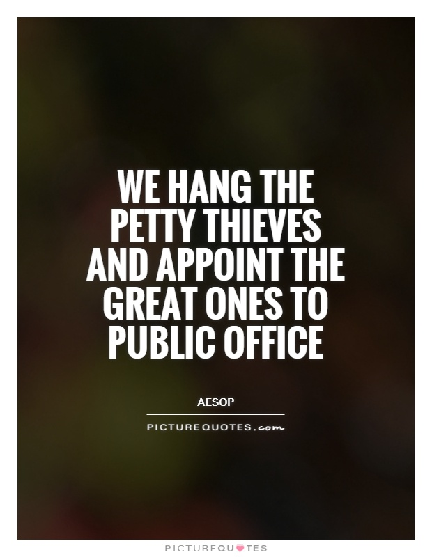 We hang the petty thieves and appoint the great ones to public office Picture Quote #1