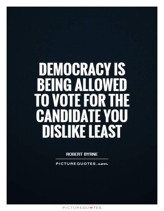 Democracy is being allowed to vote for the candidate you dislike least Picture Quote #1