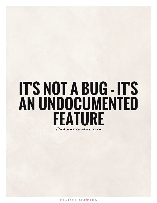 It's not a bug - it's an undocumented feature Picture Quote #1