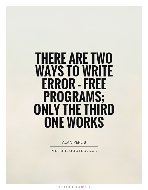 There are two ways to write error - free programs; only the third one works Picture Quote #1