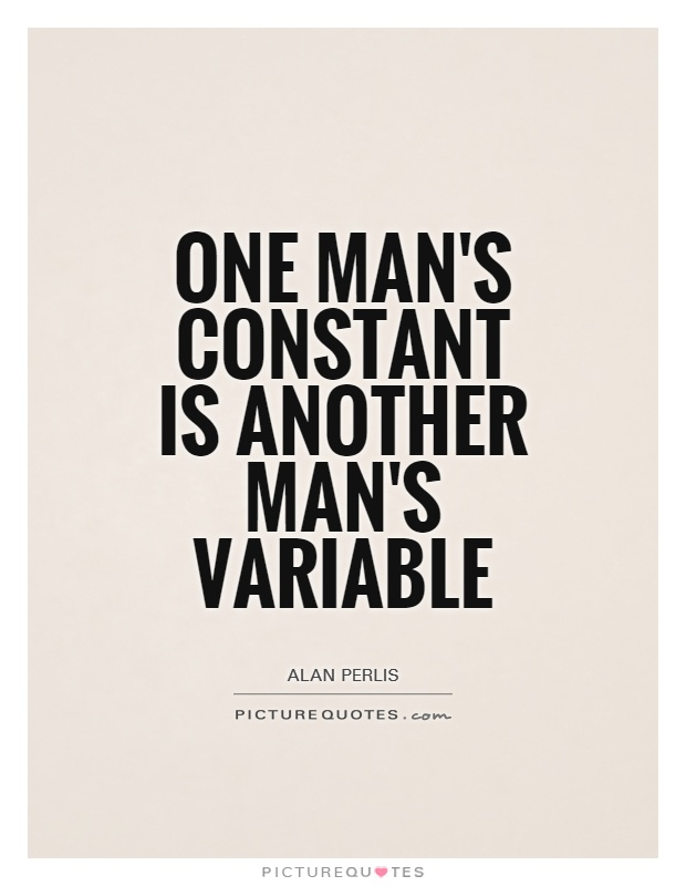 One man's constant is another man's variable Picture Quote #1