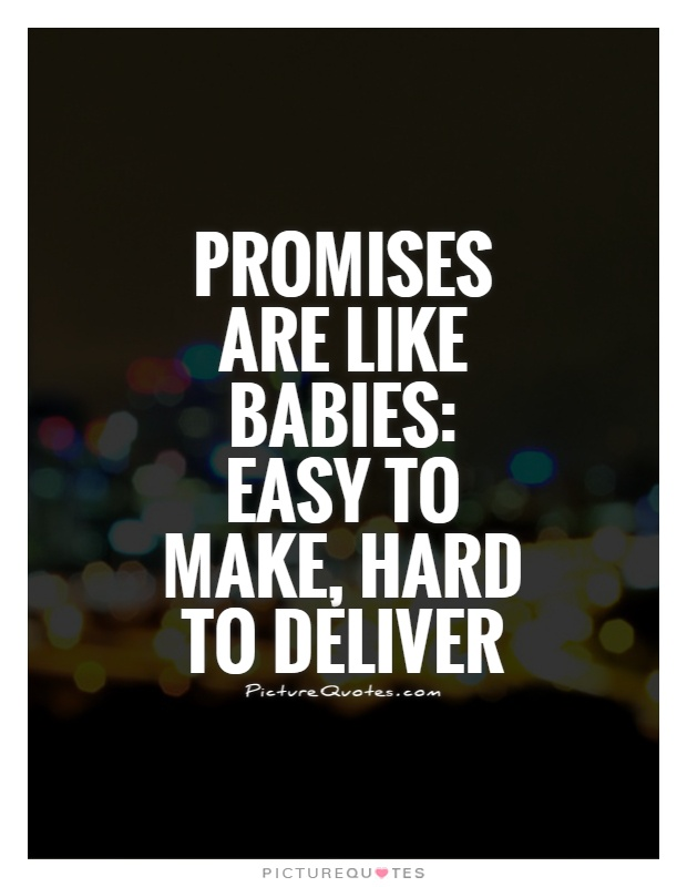 Promises are like babies: easy to make, hard to deliver Picture Quote #1