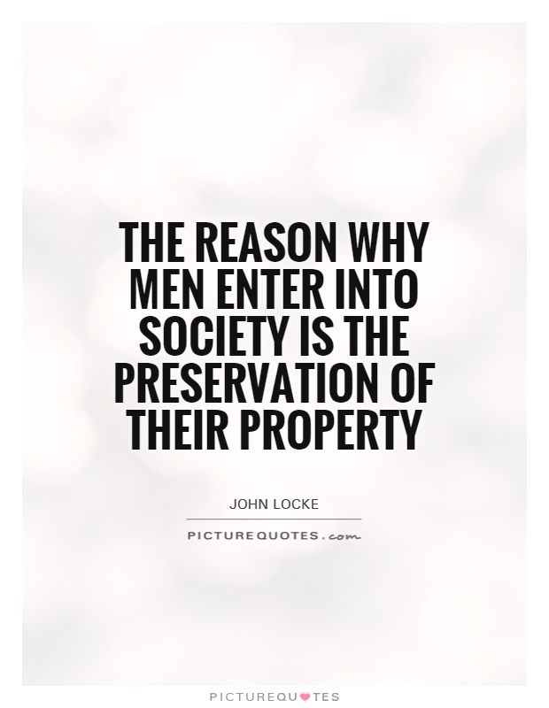 The reason why men enter into society is the preservation of their property Picture Quote #1