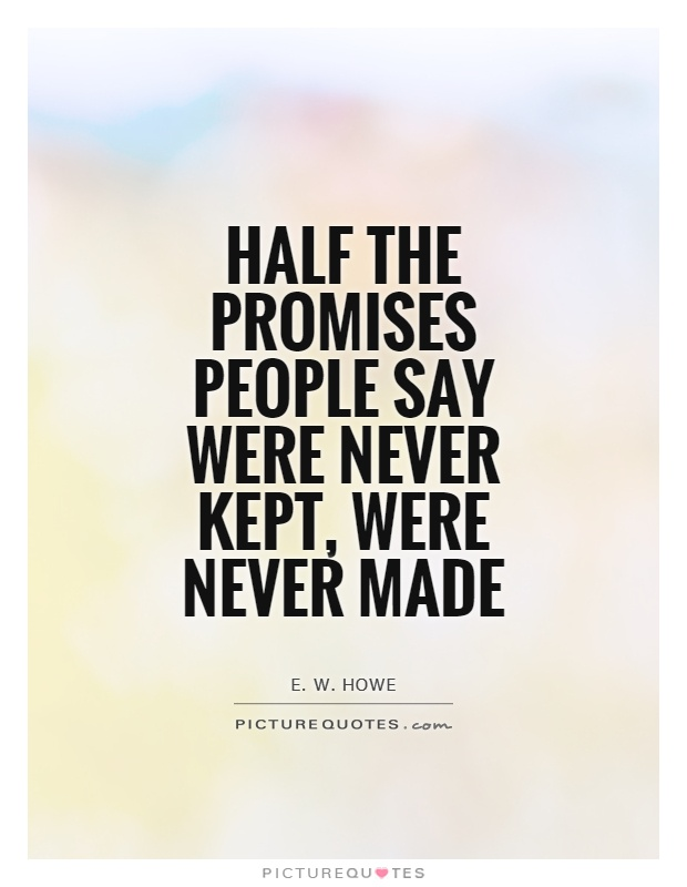 Half the promises people say were never kept, were never made Picture Quote #1