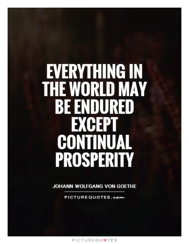 Everything in the world may be endured except continual prosperity Picture Quote #1