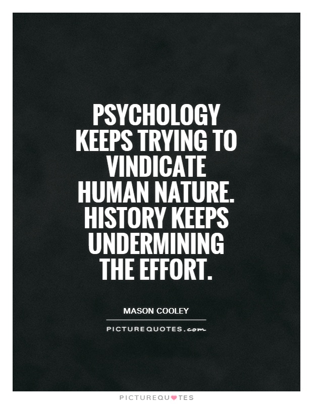 Psychology keeps trying to vindicate human nature. History keeps undermining the effort Picture Quote #1