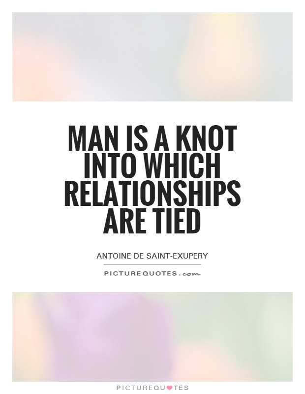 Man is a knot into which relationships are tied Picture Quote #1