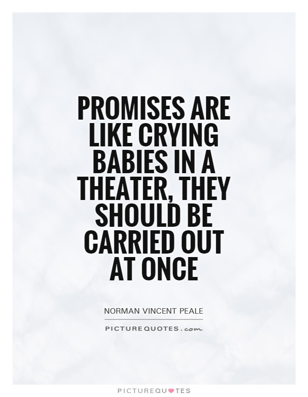 Promises are like crying babies in a theater, they should be carried out at once Picture Quote #1