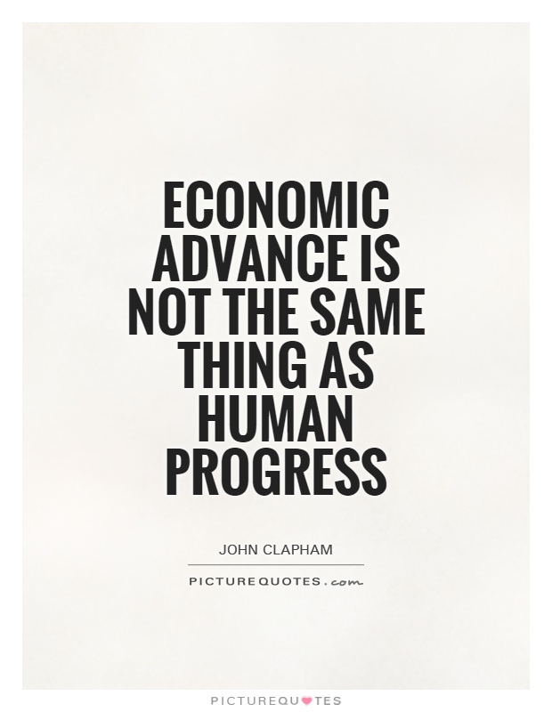 Economic advance is not the same thing as human progress Picture Quote #1