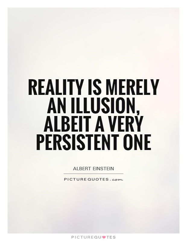 Reality is merely an illusion, albeit a very persistent one Picture Quote #1