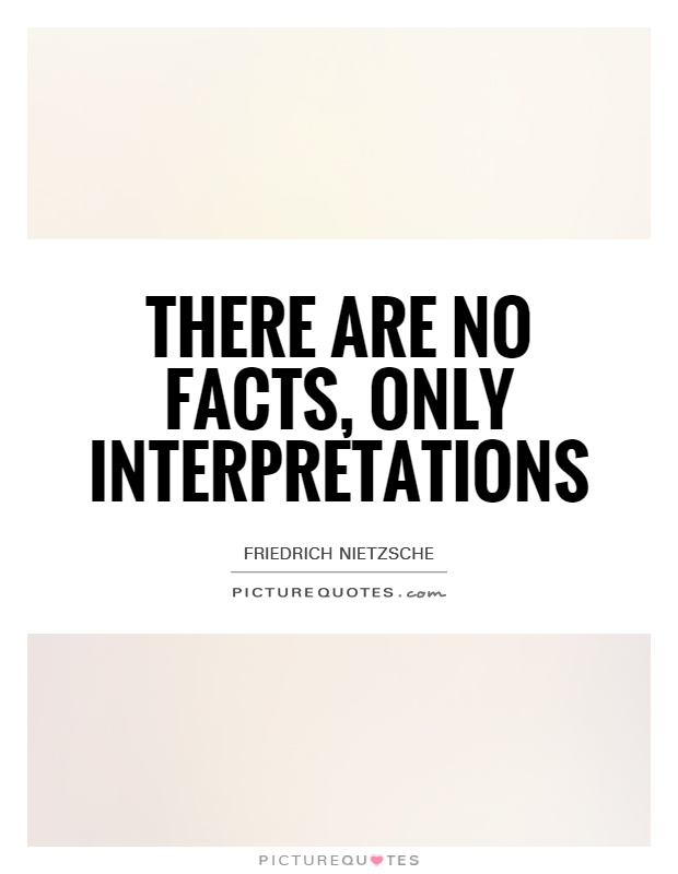 There are no facts, only interpretations Picture Quote #1