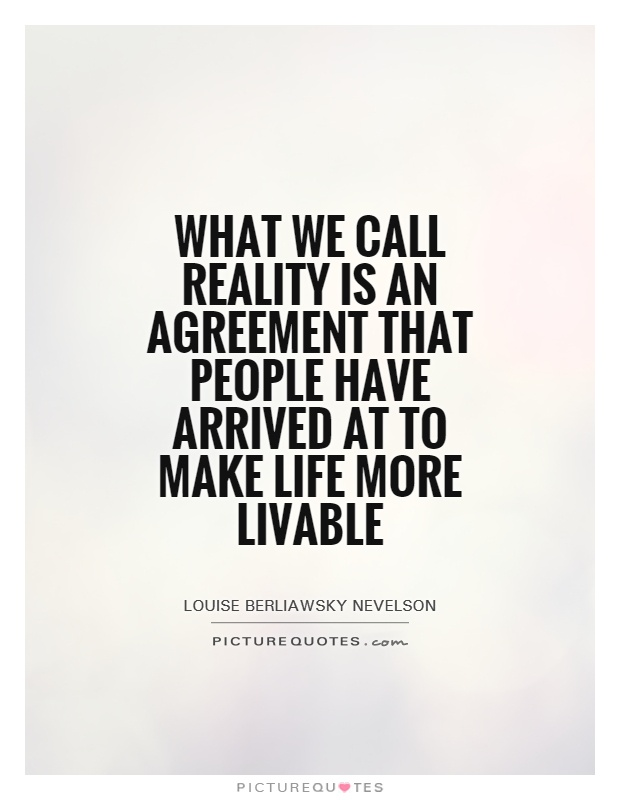 What We Call Reality Is An Agreement That People Have Arrived At