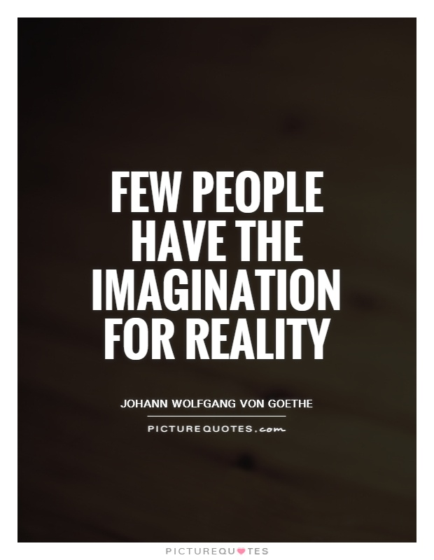 Few people have the imagination for reality Picture Quote #1