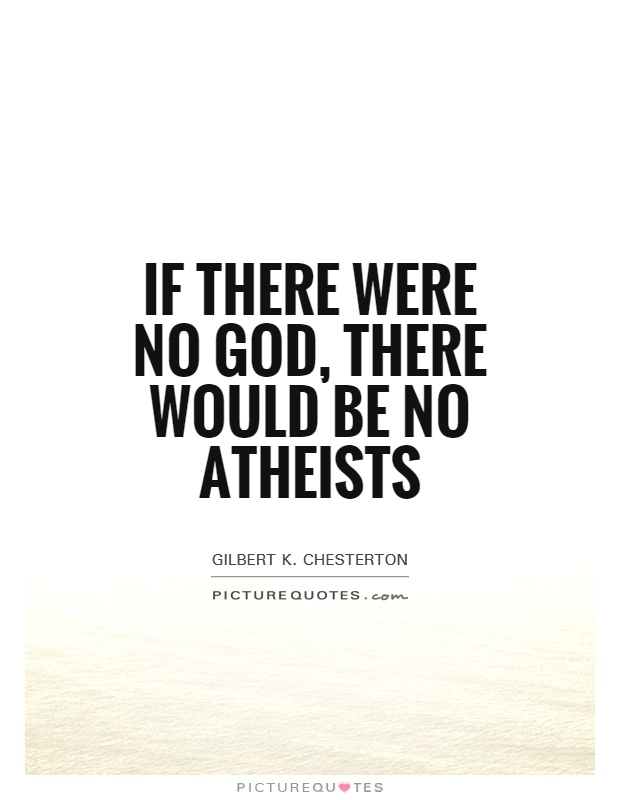 If there were no God, there would be no atheists Picture Quote #1