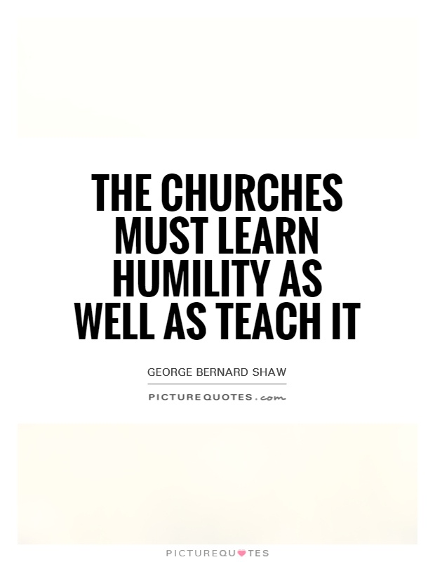 The churches must learn humility as well as teach it Picture Quote #1
