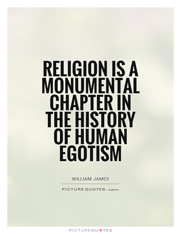 Religion is a monumental chapter in the history of human egotism Picture Quote #1