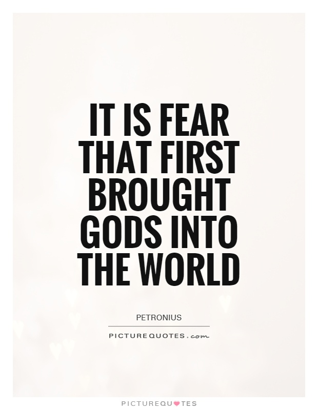 It is fear that first brought gods into the world Picture Quote #1