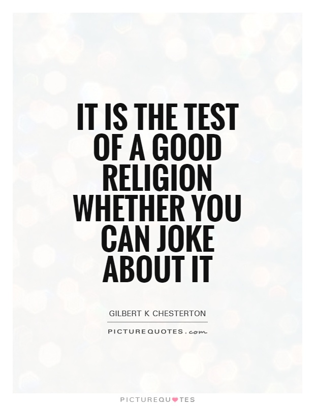 It is the test of a good religion whether you can joke about it Picture Quote #1