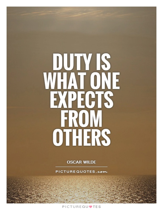 Duty is what one expects from others Picture Quote #1