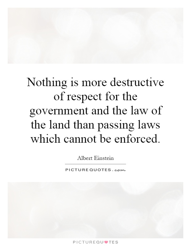 Nothing is more destructive of respect for the government and the law of the land than passing laws which cannot be enforced Picture Quote #1