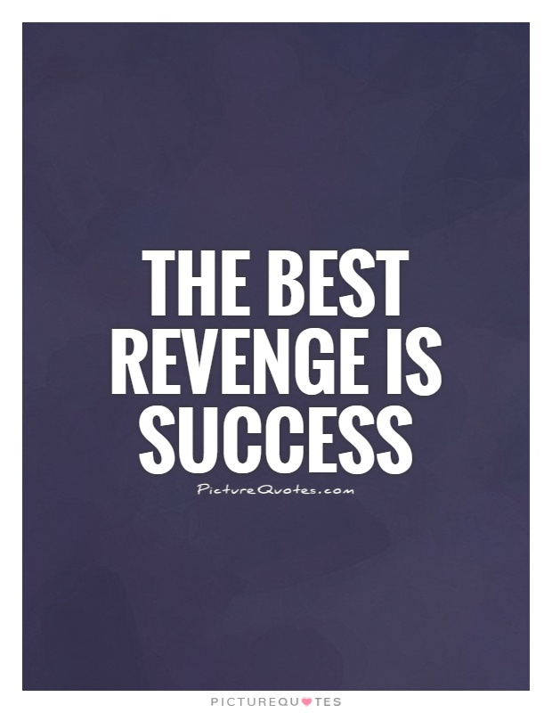 The best revenge is success Picture Quote #1