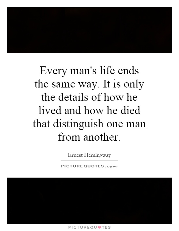Every man's life ends the same way. It is only the details of how he lived and how he died that distinguish one man from another Picture Quote #1