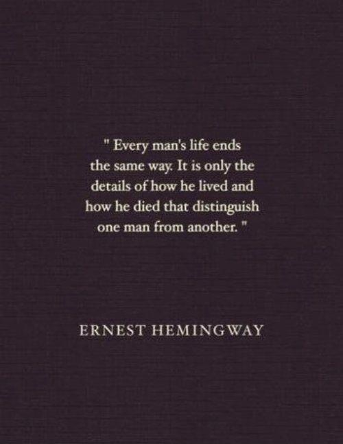 Every man's life ends the same way. It is only the details of how he lived and how he died that distinguish one man from another Picture Quote #2