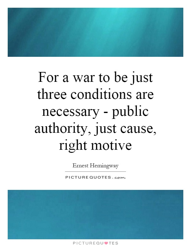 For a war to be just three conditions are necessary - public authority, just cause, right motive Picture Quote #1