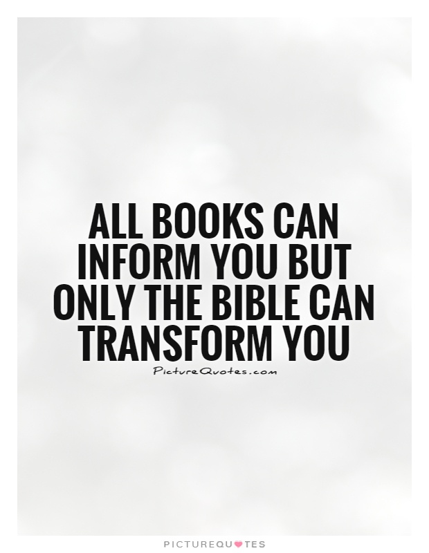 All books can inform you but only the bible can transform you Picture Quote #1