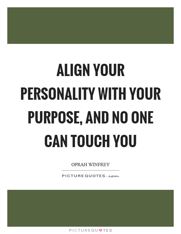 Align your personality with your purpose, and no one can touch you Picture Quote #1