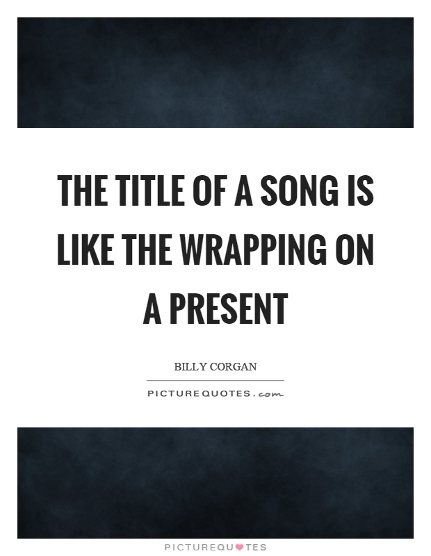 The title of a song is like the wrapping on a present Picture Quote #1